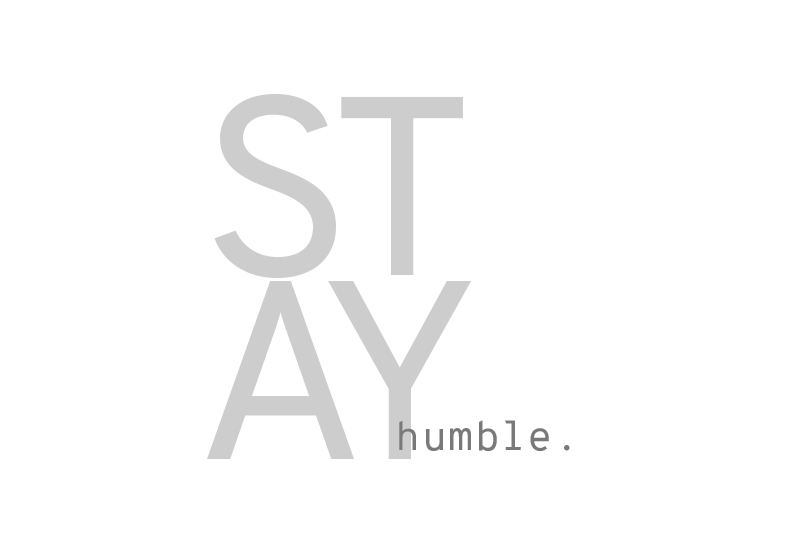 Stay humble.